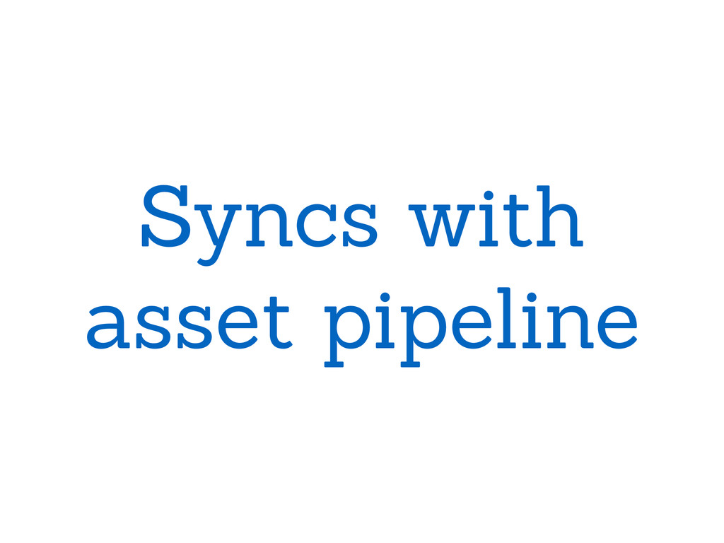 Syncs with asset pipeline