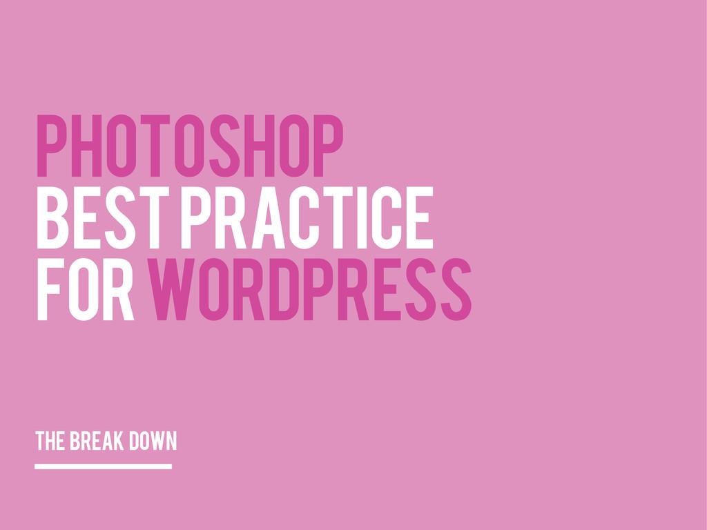 PHOTOSHOP BEST PRACTICE FOR WORDPRESS the break...