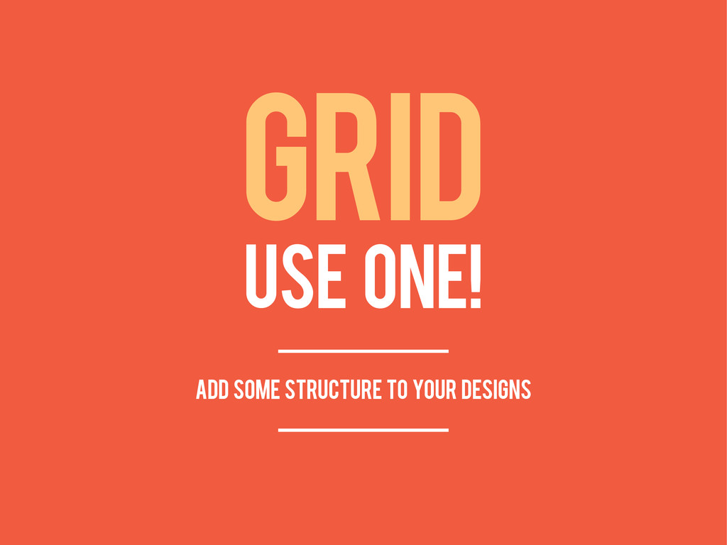 USE ONE! GRID add some structure to your designs