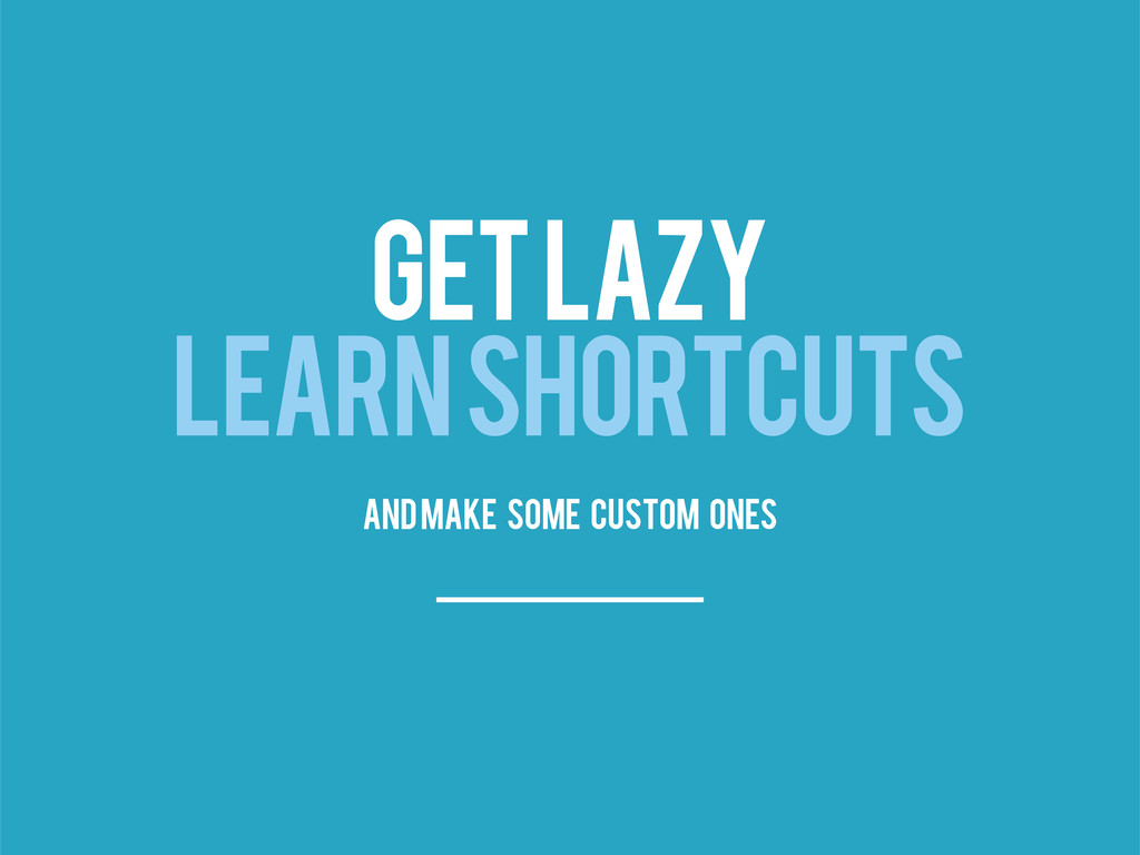 GET LAZY LEARN SHORTCUTS and make some custom o...