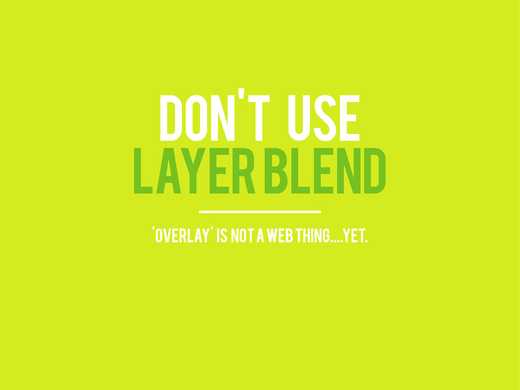DON'T USE LAYER BLEND 'overlay' is not a web th...