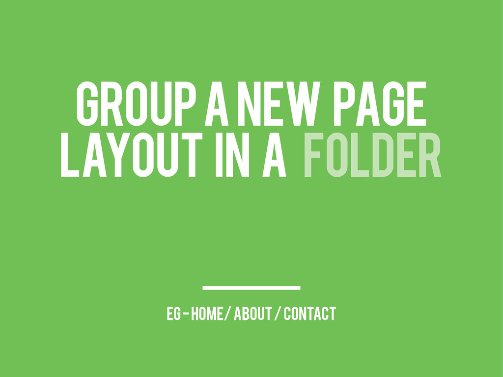 GROUP A NEW PAGE LAYOUT IN A FOLDER eg - Home/ ...
