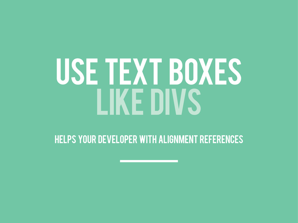 USE TEXT BOXES LIKE DIVS helps your developer w...