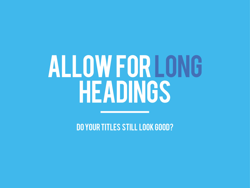 ALLOW FOR LONG HEADINGS do your titles still lo...