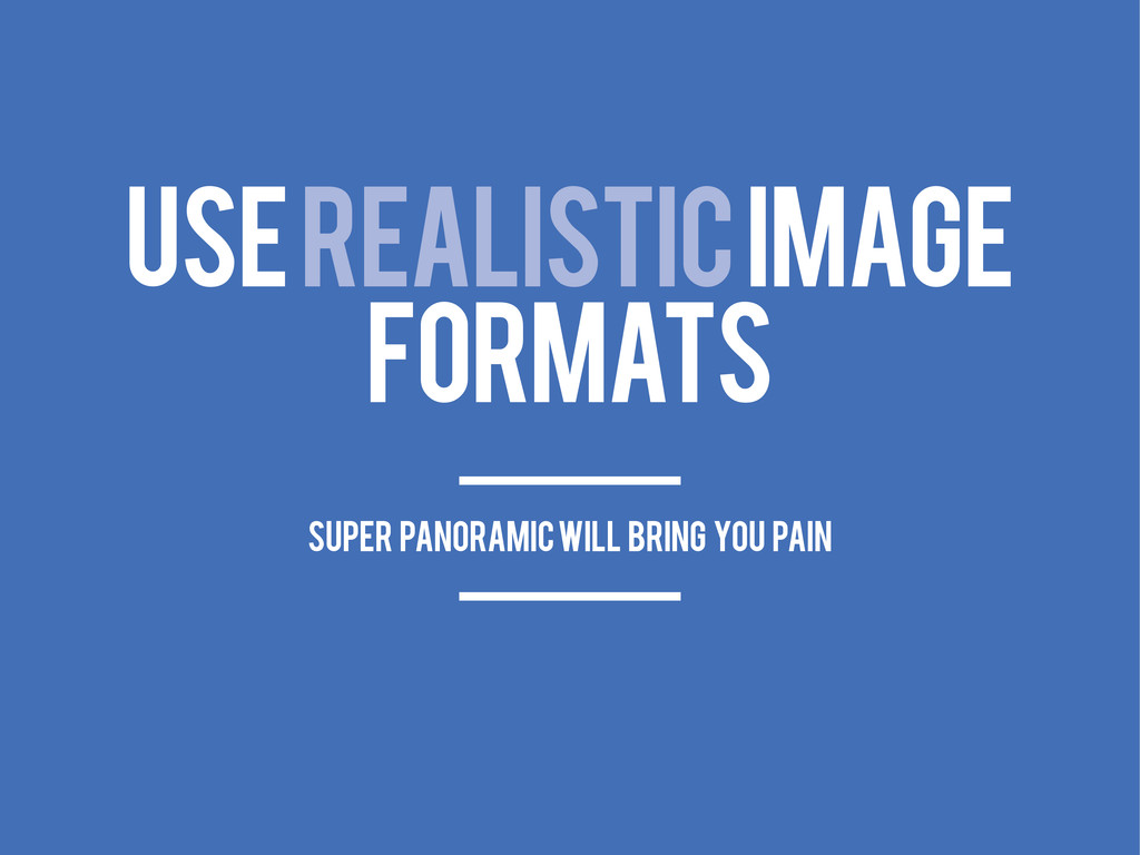 USE REALISTIC IMAGE FORMATS super panoramic WIL...