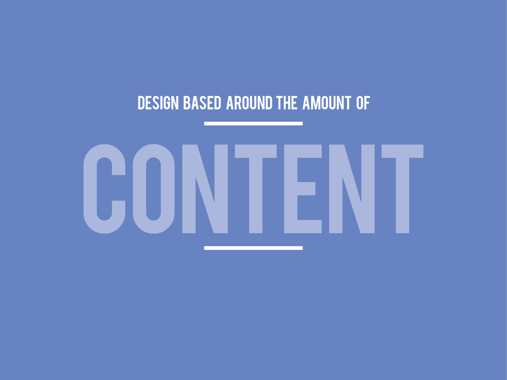 CONTENT design based around the amount of