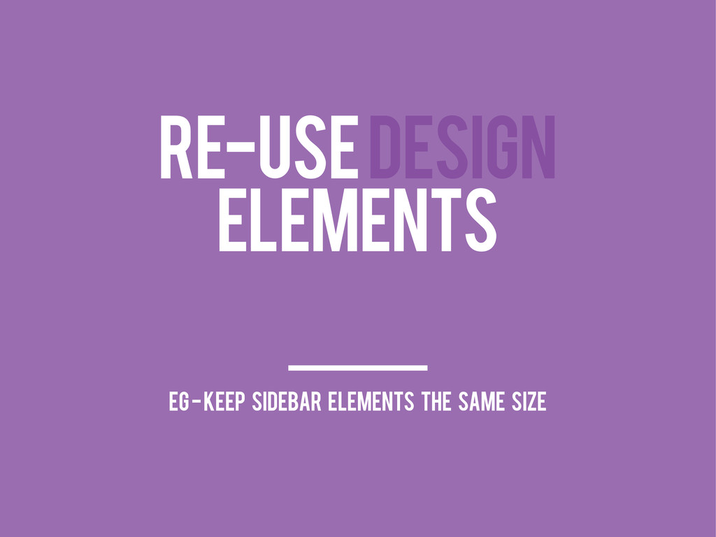 RE-USE DESIGN ELEMENTS eg - keep sidebar elemen...