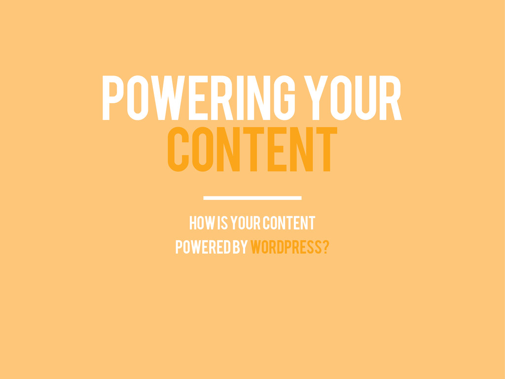 POWERING YOUR CONTENT how is your content power...