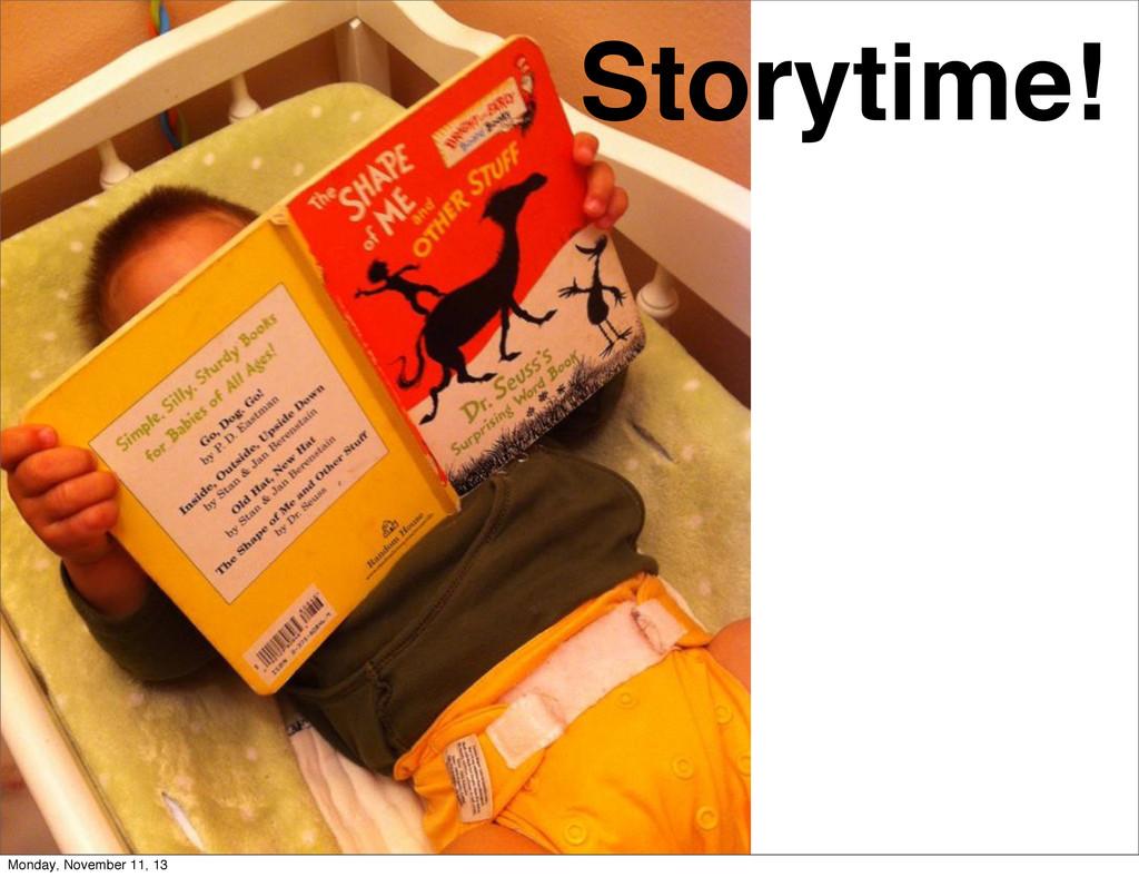 2 Storytime! Monday, November 11, 13