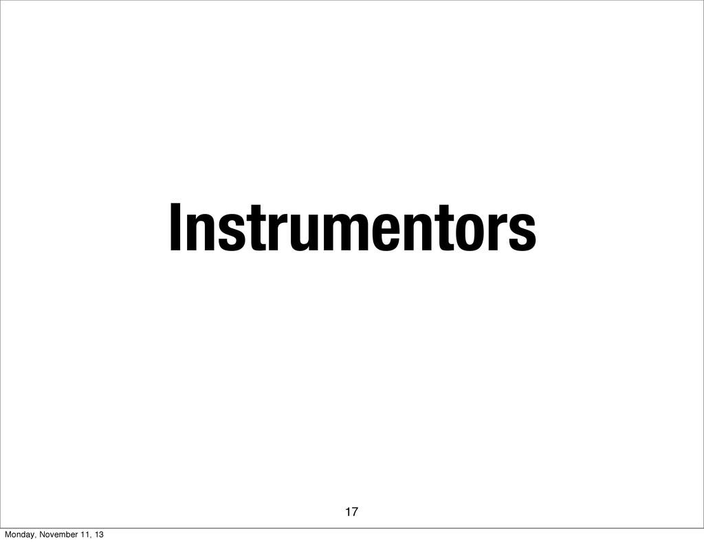 Instrumentors 17 Monday, November 11, 13