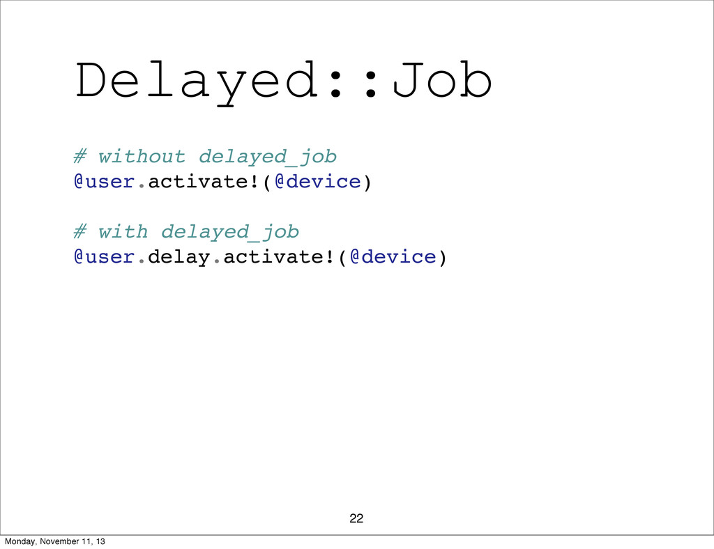 Delayed::Job 22 # without delayed_job @user.act...