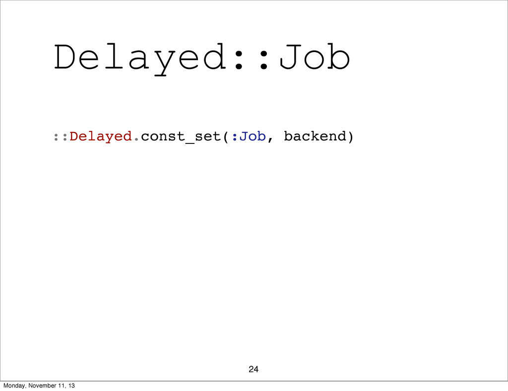 Delayed::Job 24 ::Delayed.const_set(:Job, backe...