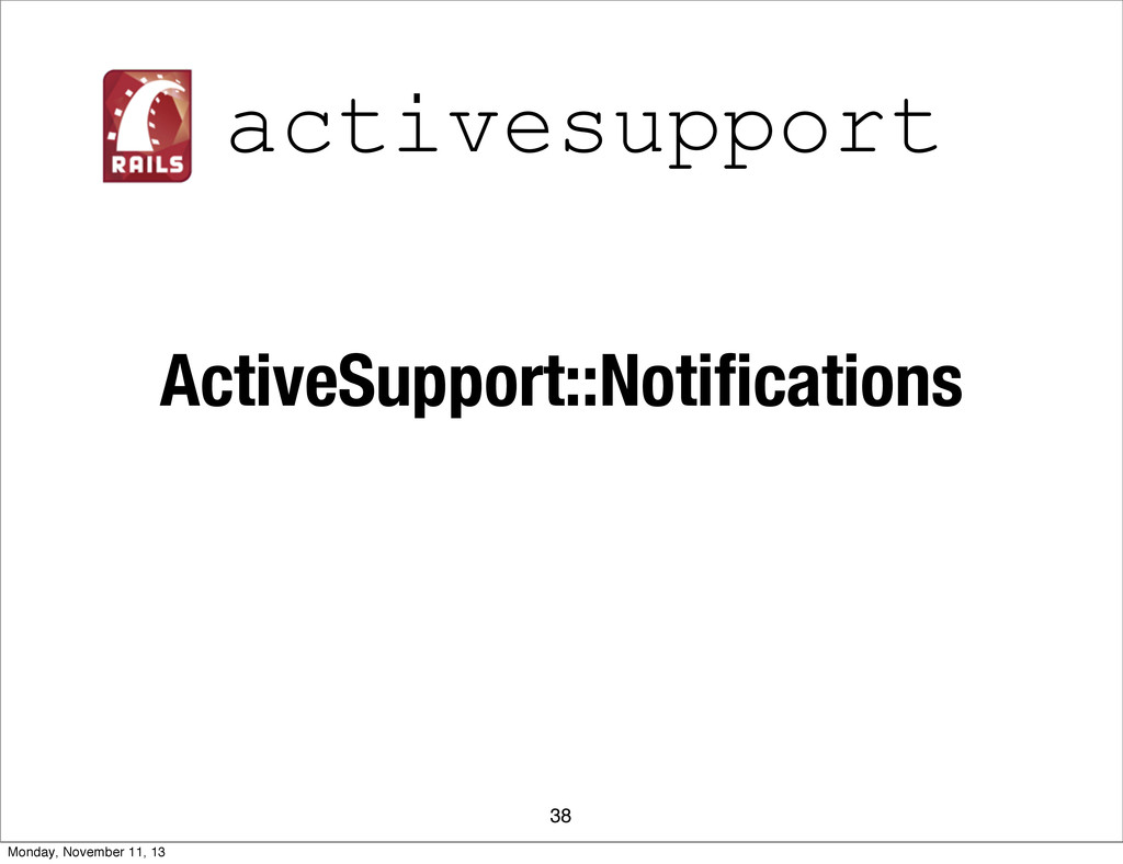 ActiveSupport::Notifications 38 activesupport Mo...
