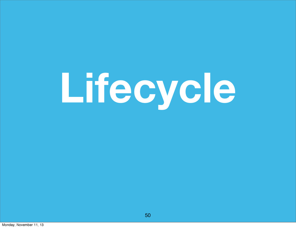 Lifecycle 50 Monday, November 11, 13