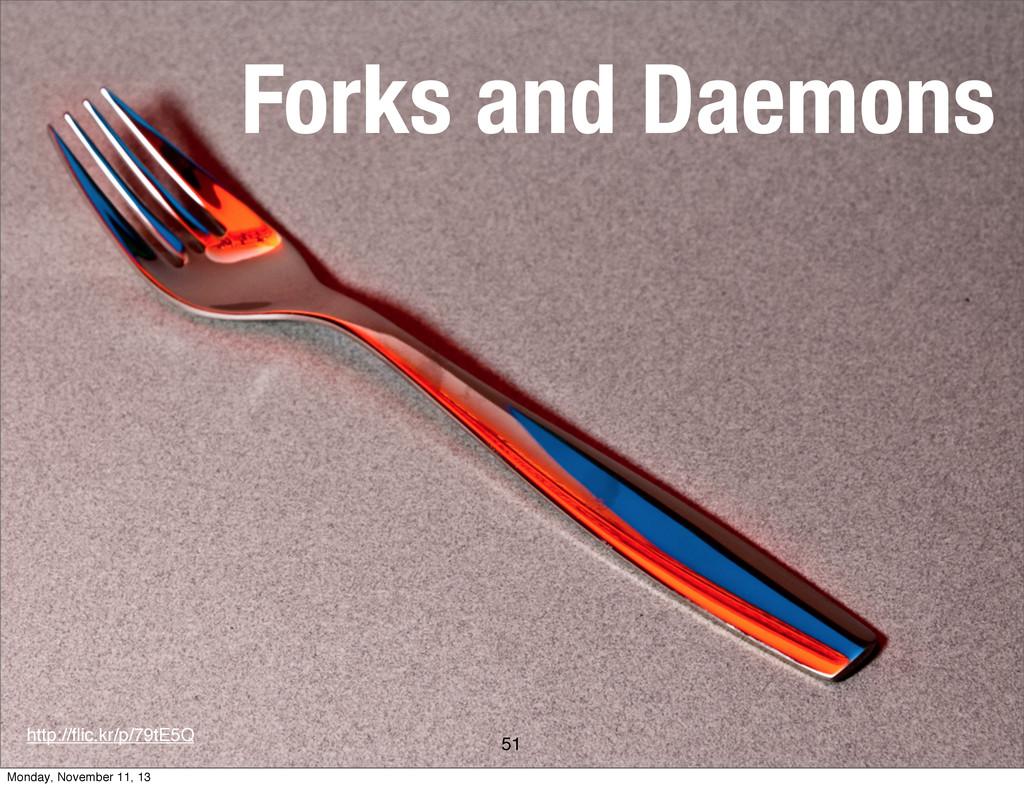Forks and Daemons 51 http://flic.kr/p/79tE5Q Mon...