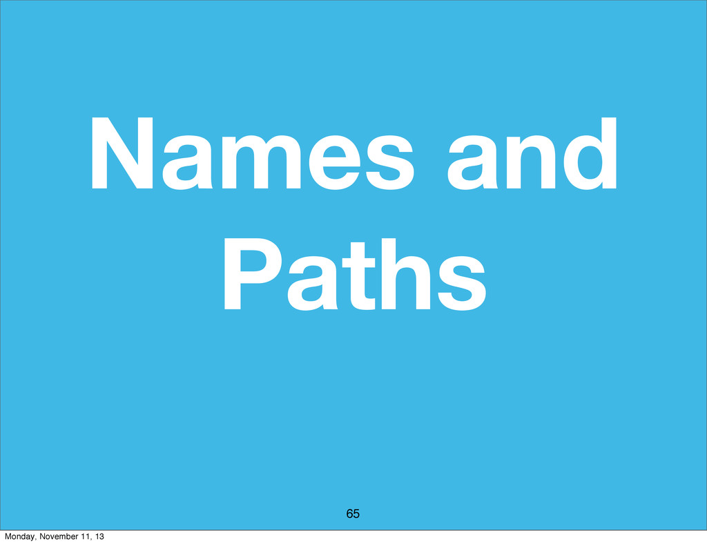 Names and Paths 65 Monday, November 11, 13