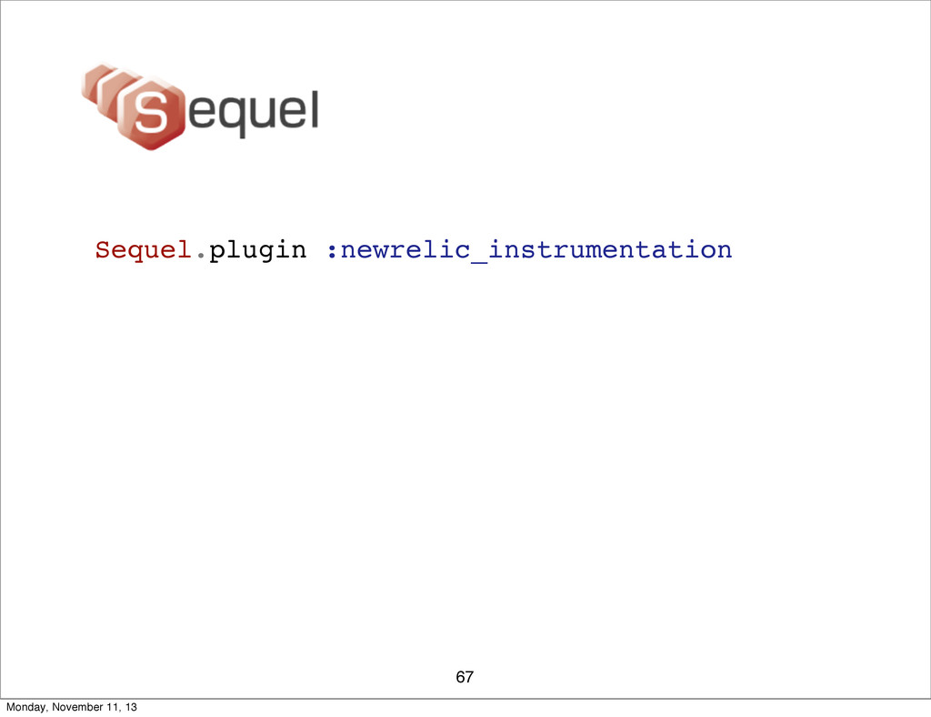 67 Sequel.plugin :newrelic_instrumentation Mond...