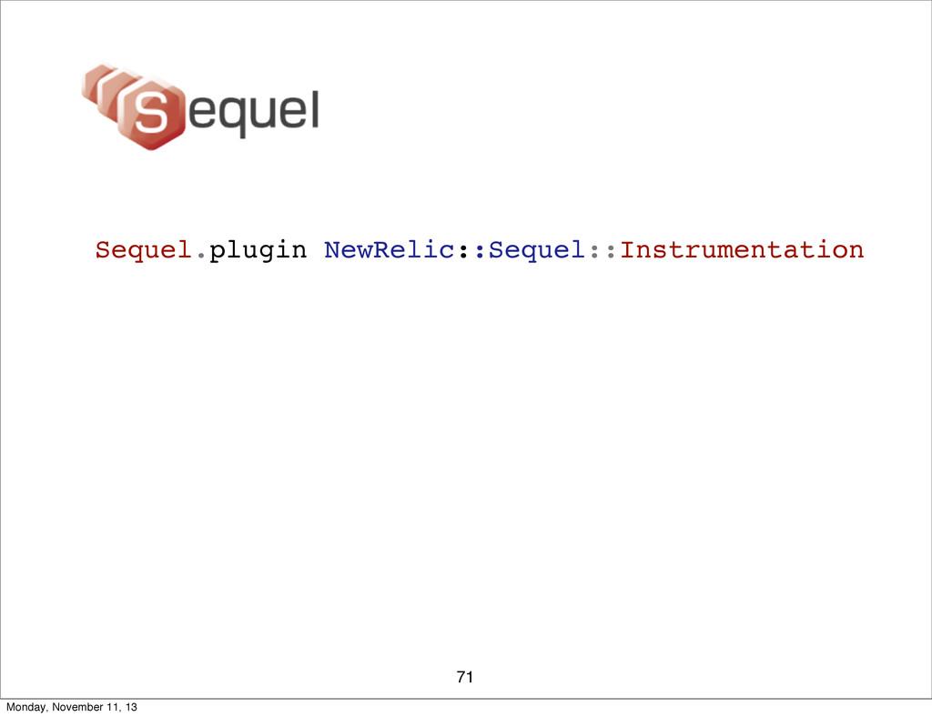 71 Sequel.plugin NewRelic::Sequel::Instrumentat...