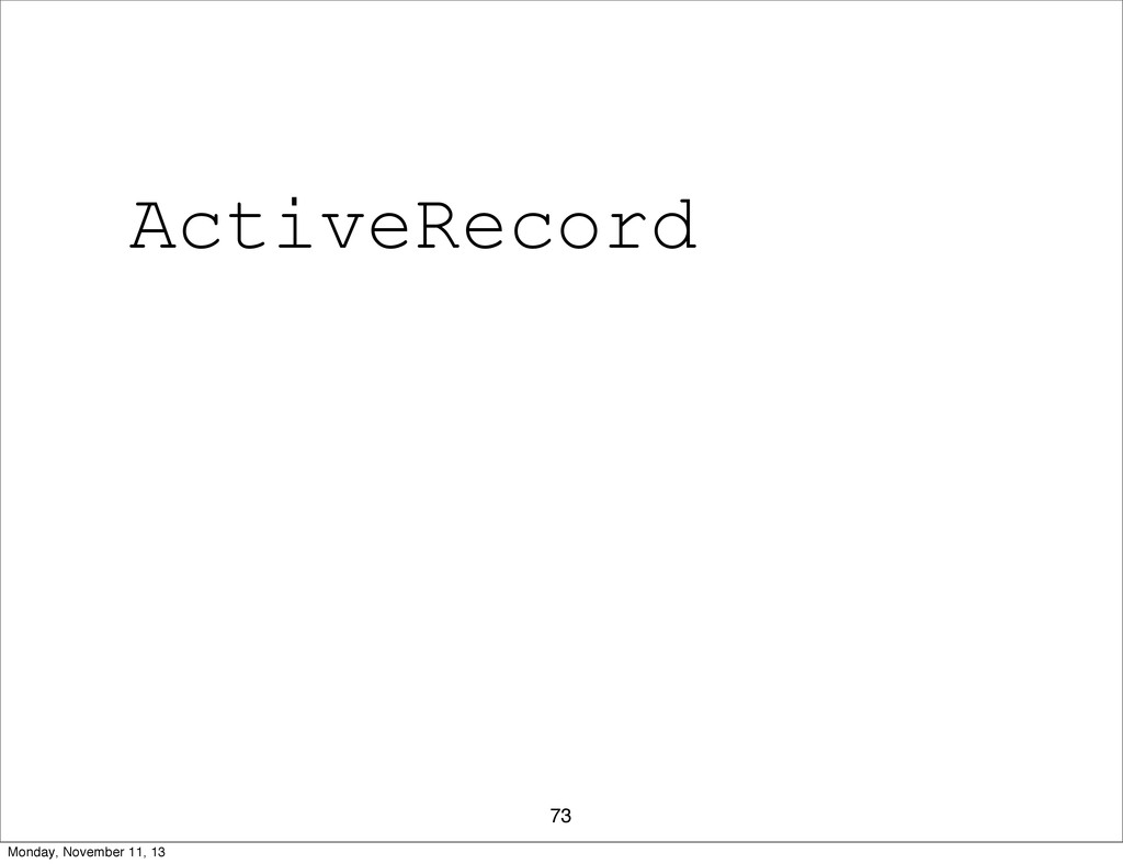 73 ActiveRecord Monday, November 11, 13
