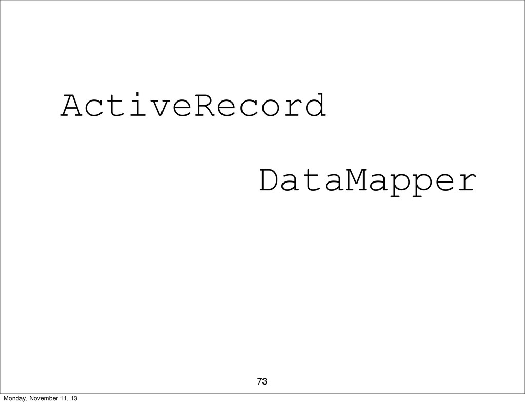 73 ActiveRecord DataMapper Monday, November 11,...