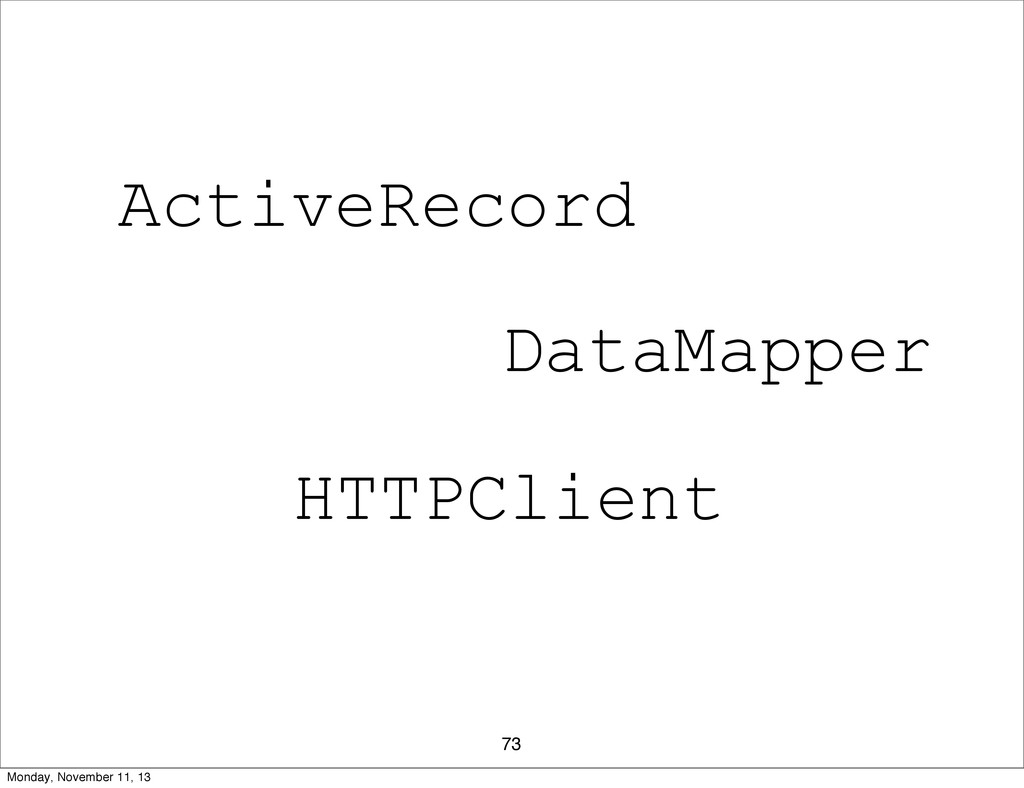 73 ActiveRecord DataMapper HTTPClient Monday, N...
