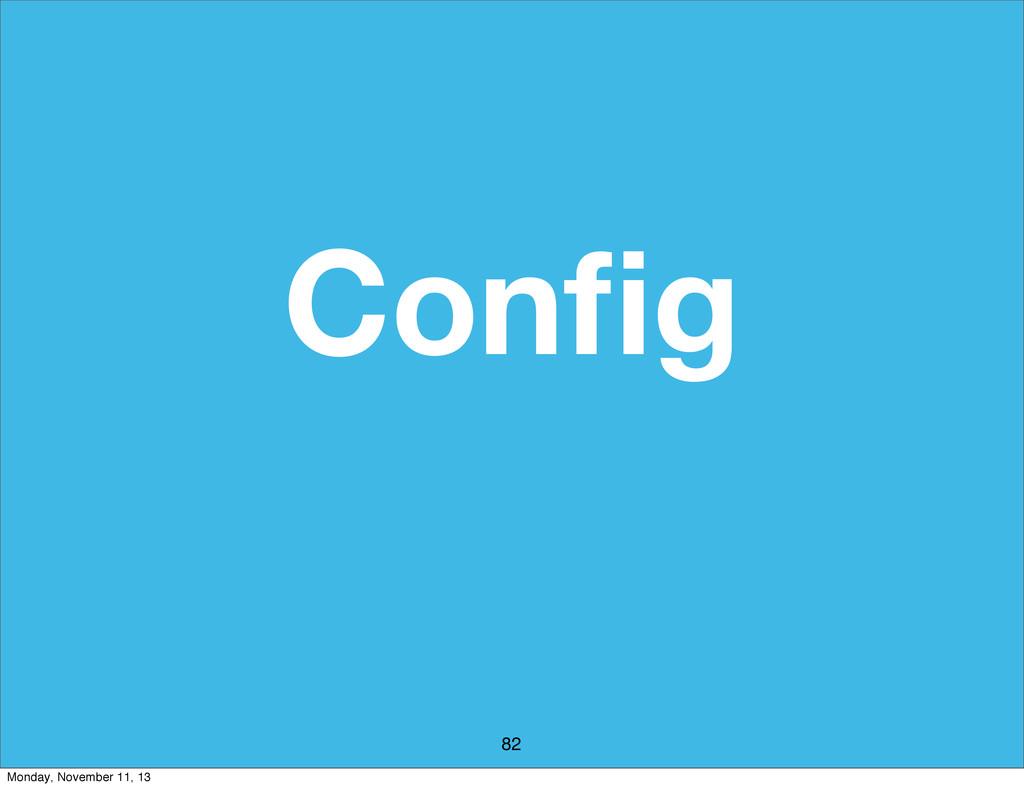 Config 82 Monday, November 11, 13