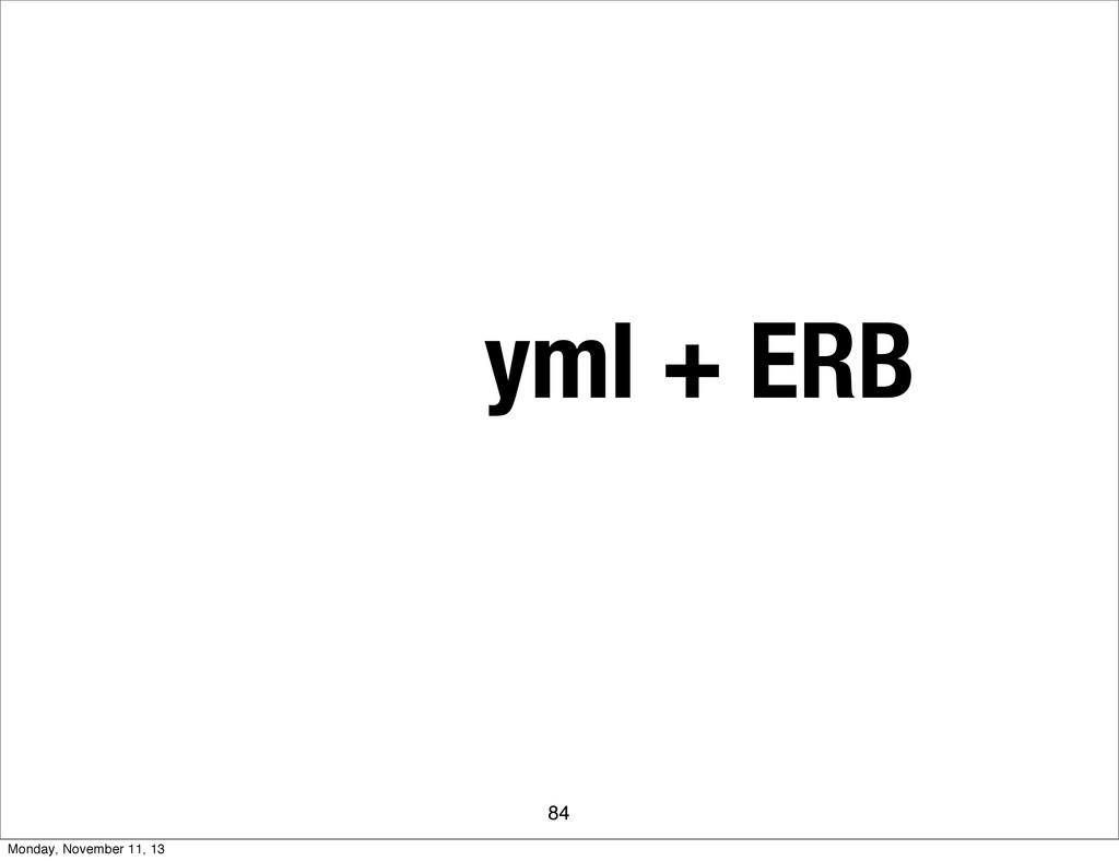yml + ERB 84 Monday, November 11, 13
