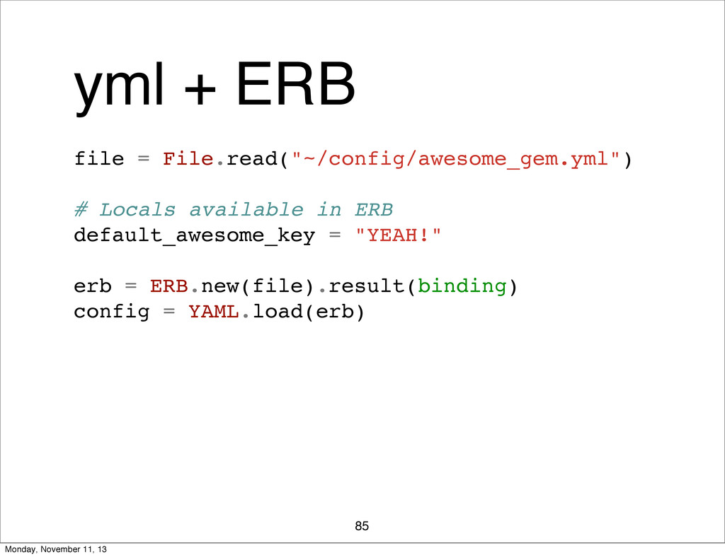 "yml + ERB 85 file = File.read(""~/config/awesome..."