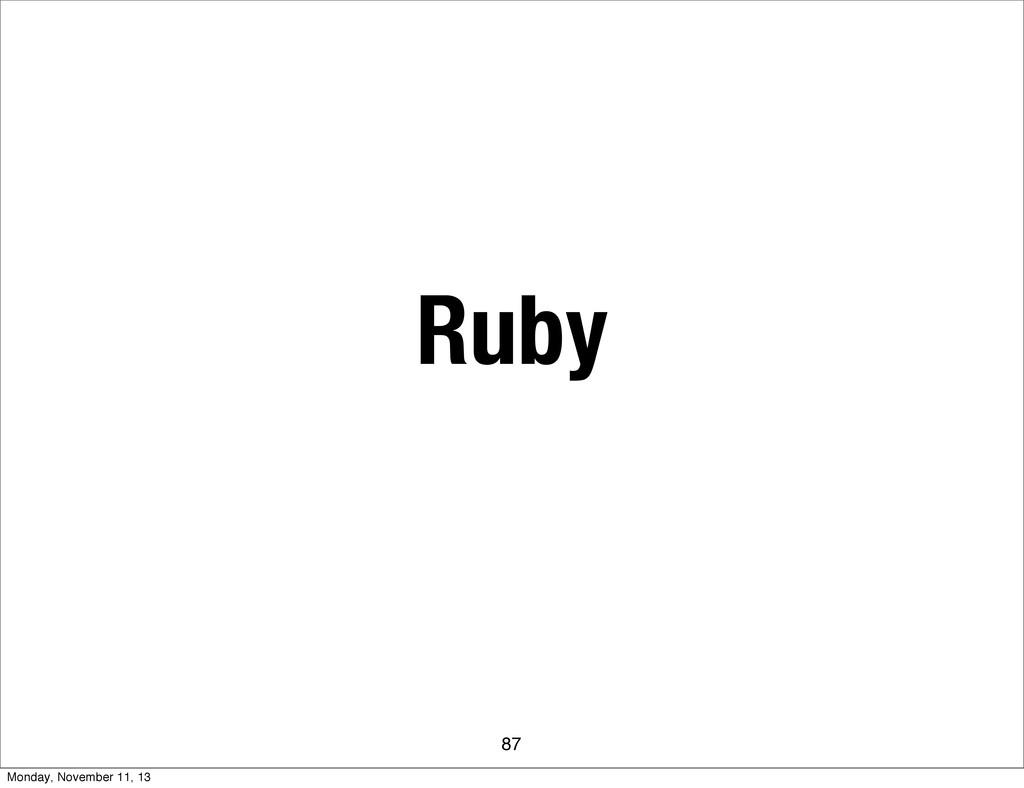 Ruby 87 Monday, November 11, 13