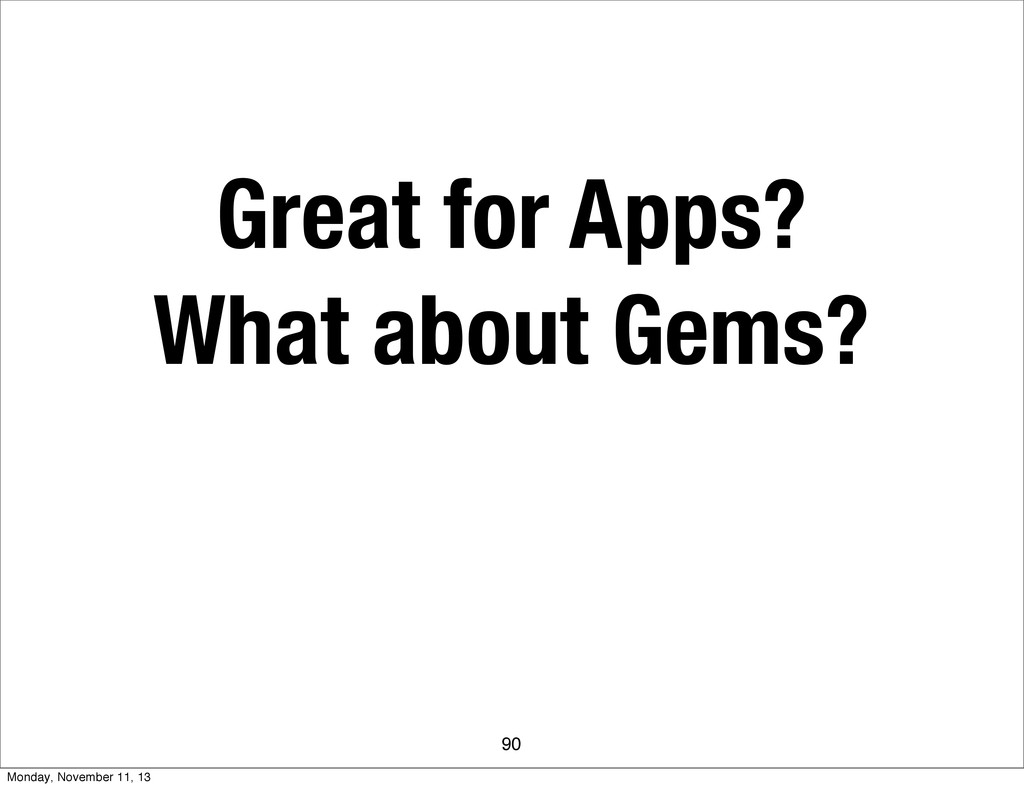 Great for Apps? What about Gems? 90 Monday, Nov...