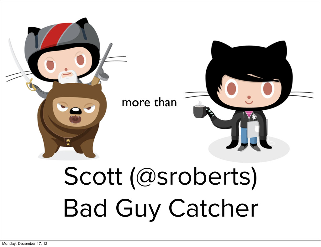 Scott (@sroberts) Bad Guy Catcher more than Mon...