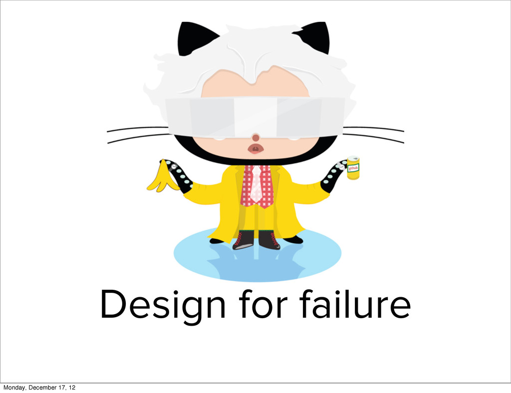 Design for failure Monday, December 17, 12