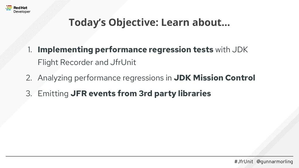 #JfrUnit @gunnarmorling Today's Objective: Lear...