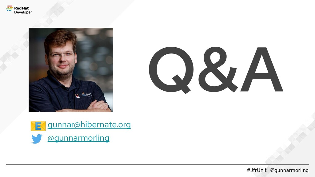 #JfrUnit @gunnarmorling Q&A gunnar@hibernate.or...