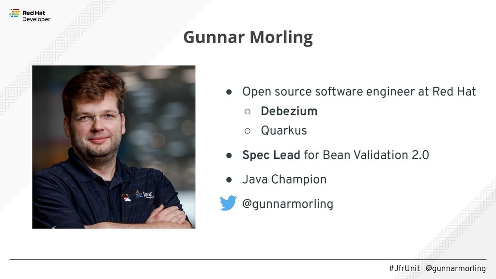 #JfrUnit @gunnarmorling 3 Gunnar Morling ● Open...