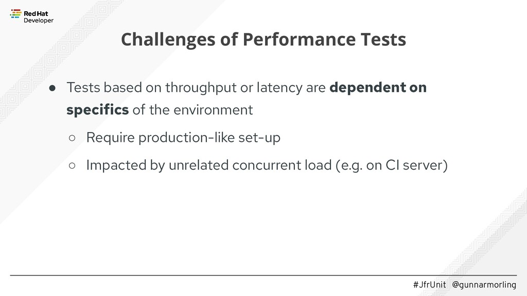 #JfrUnit @gunnarmorling Challenges of Performan...