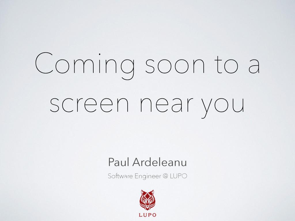 Coming soon to a screen near you Paul Ardeleanu...