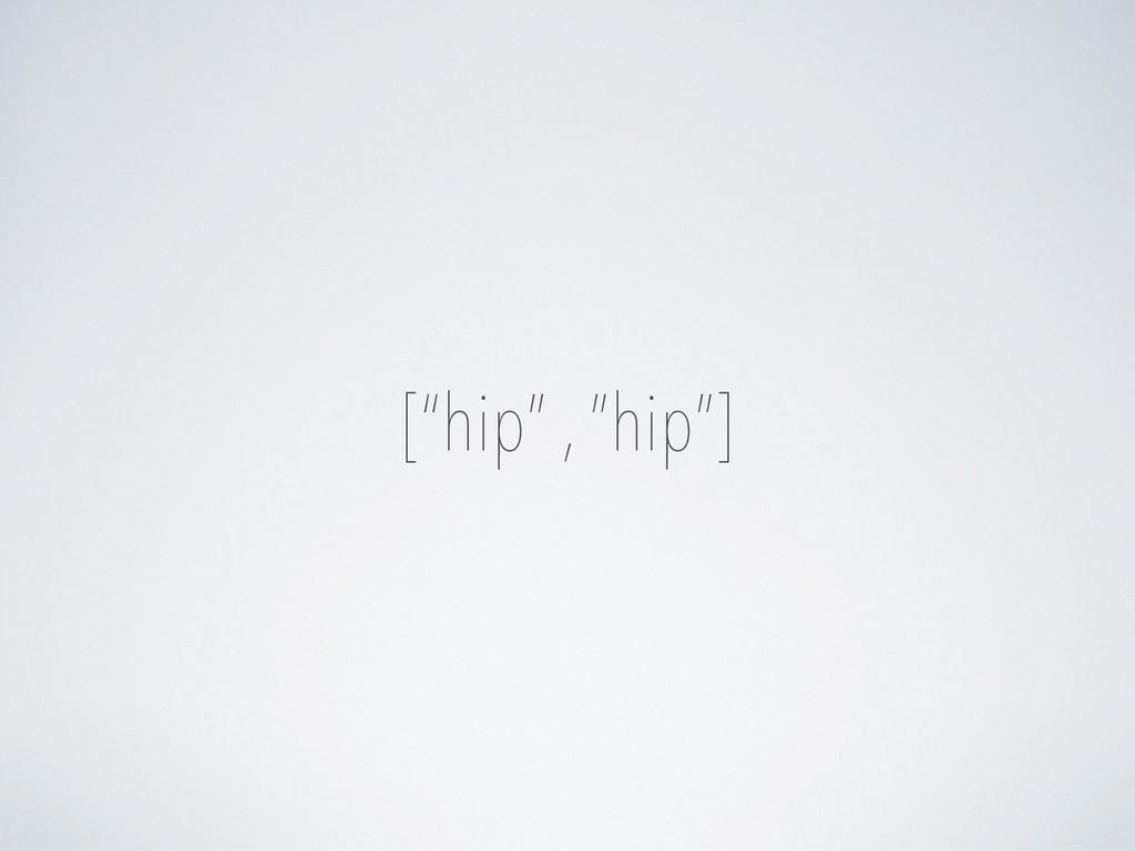 "[""hip"" , ""hip""]"