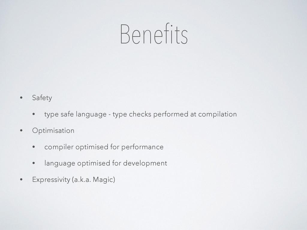 Benefits • Safety • type safe language - type c...