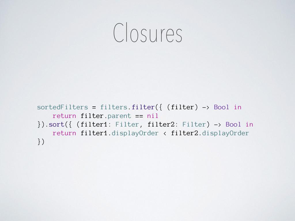 Closures sortedFilters = filters.filter({ (filt...