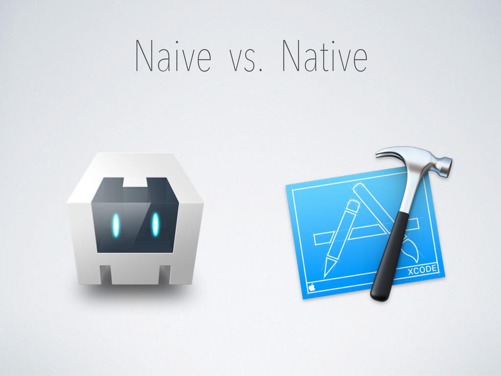 Naive vs. Native