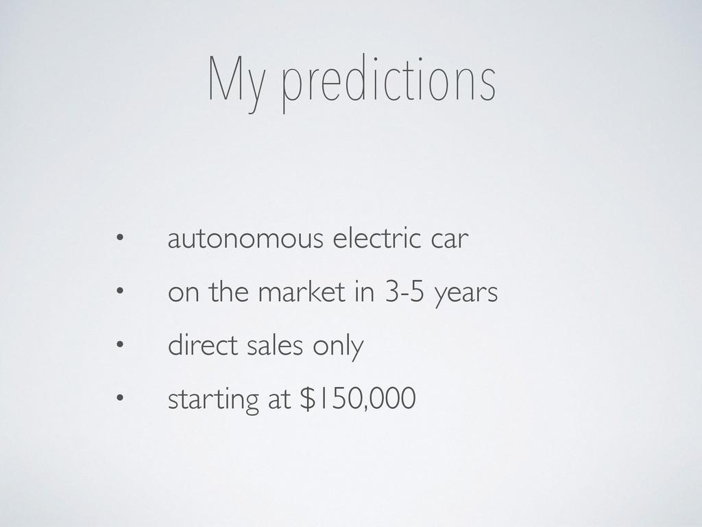 My predictions • autonomous electric car • on t...