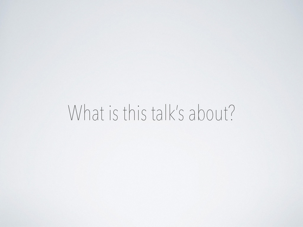 What is this talk's about?