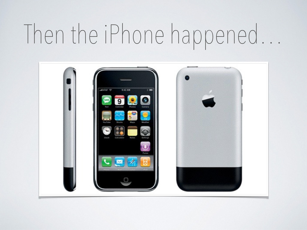 Then the iPhone happened…
