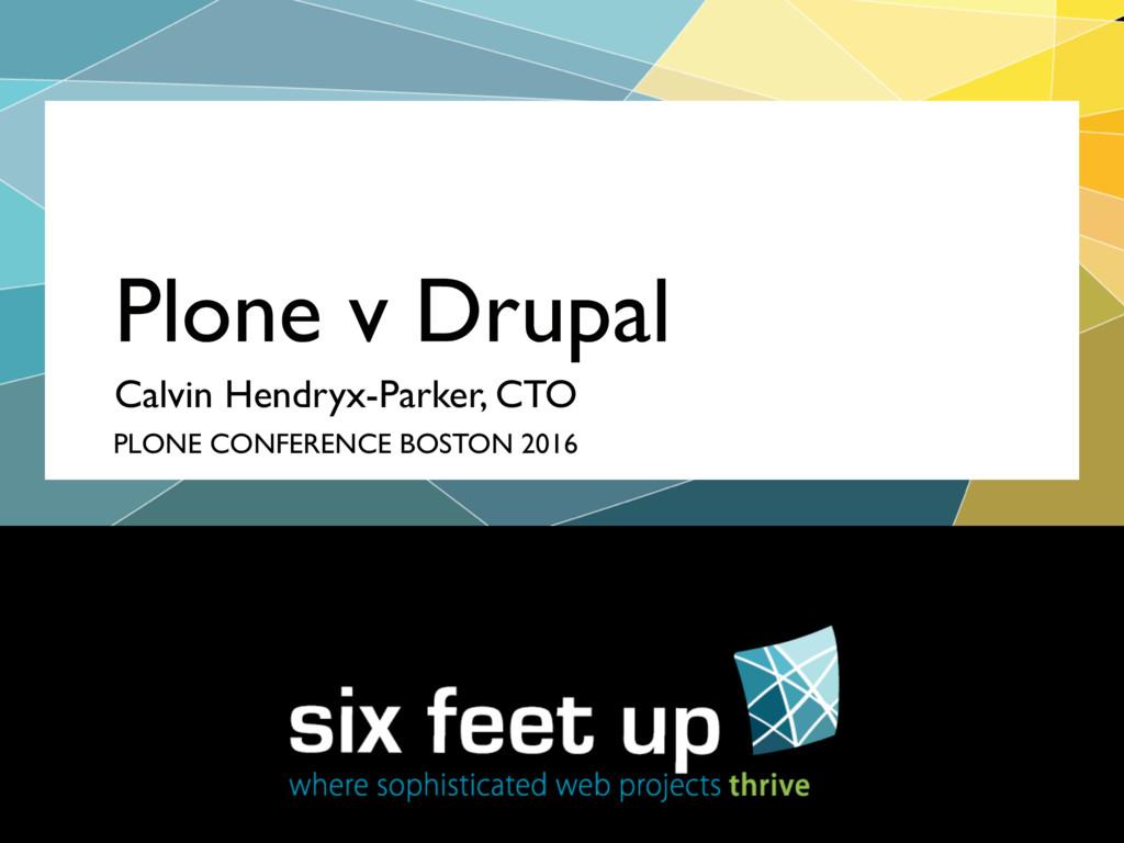 Calvin Hendryx-Parker, CTO Plone v Drupal PLONE...