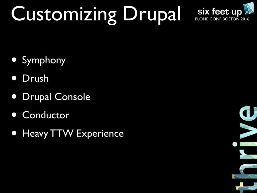 PLONE CONF BOSTON 2016 Customizing Drupal • Sym...