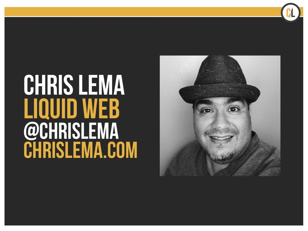 CHRIS LEMA LIQUID WEB @chrislema Chrislema.com