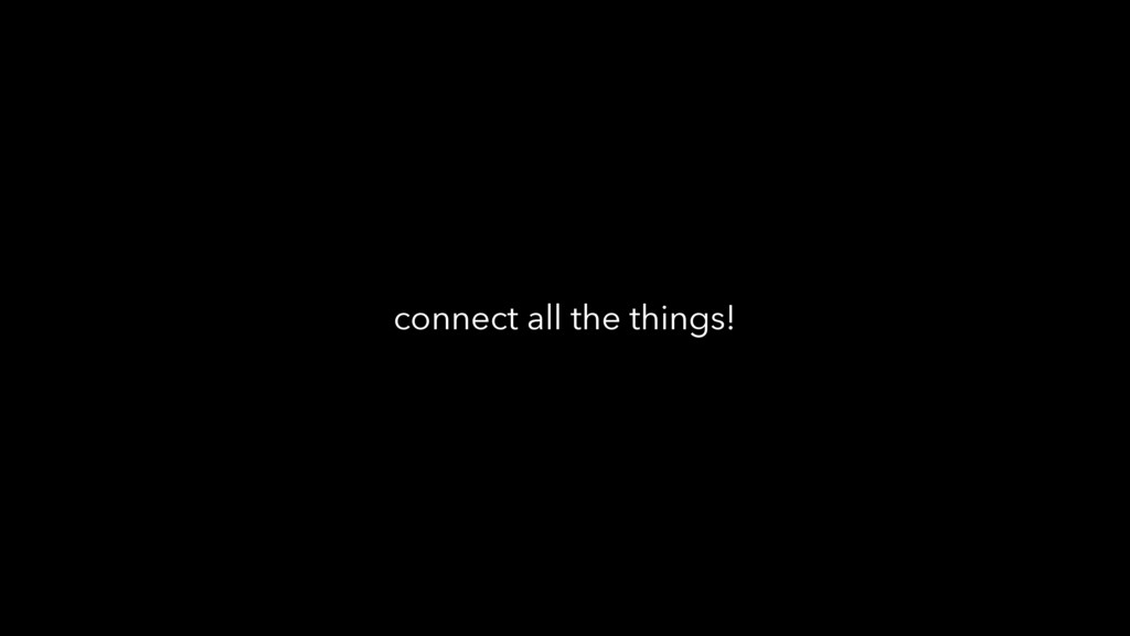 connect all the things!