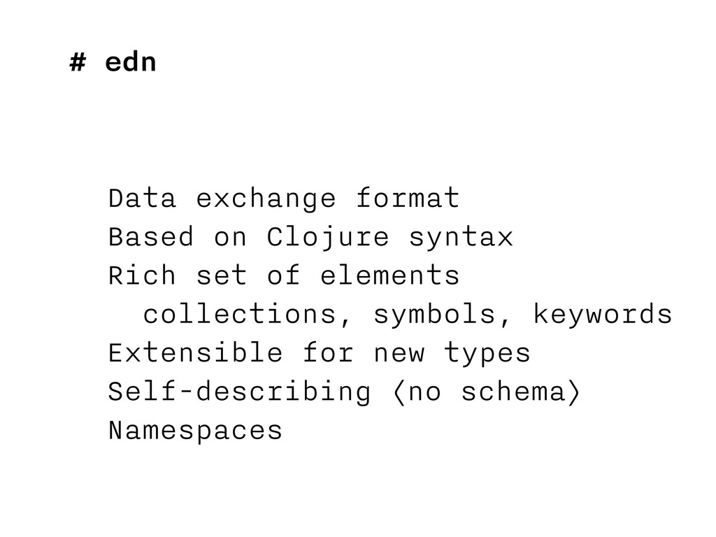 # edn Data exchange format Based on Clojure syn...