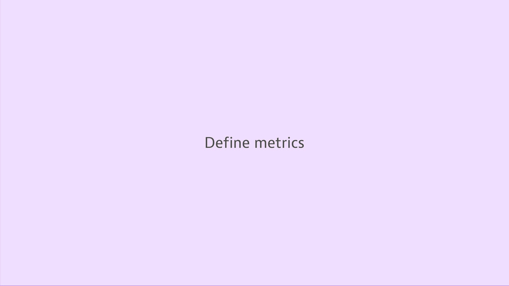 Define a goal Optimize Define metrics